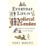 Everyday Life in Medieval London by Mount, Toni, 9781445647005