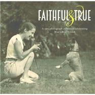 Faithful and True: A Rare Photograph Collection Celebrating Man's Best Friend by Gosling, Lucinda, 9781742577005