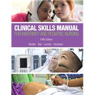 Clinical Skills Manual for Maternity and Pediatric Nursing by Bindler, Ruth C.; Ball, Jane W.; London, Marcia L.; Davidson, Michele W, 9780134257006