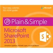 Microsoft SharePoint 2013 Plain & Simple by Lightfoot, Johnathan; Lopez, Michelle; Metker, Scott, 9780735667006