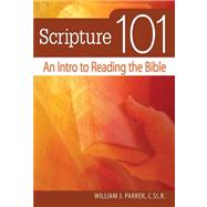 Scripture 101 : An Intro to Reading the Bible by Parker, William J., 9780764817007