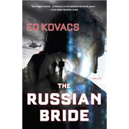 The Russian Bride A Thriller by Kovacs, Ed, 9781250047007