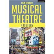 Musical Theatre A History by Kenrick, John, 9781474267007