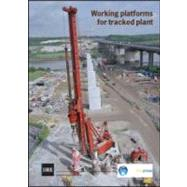 Working Platforms for Tracked Plant: Good Practice Guide to the Design, Installation, Maintenance and Repair of Ground-supported Working Platforms (BR 470) by Unknown, 9781860817007