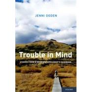 Trouble in Mind Stories from a Neuropsychologist's Casebook by Ogden, Jenni, 9780199827008