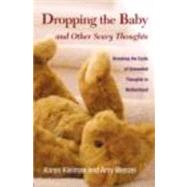 Dropping the Baby and Other Scary Thoughts: Breaking the Cycle of Unwanted Thoughts in Motherhood by Kleiman; Karen, 9780415877008