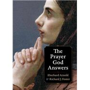 The Prayer God Answers by Arnold, Eberhard; Foster, Richard J., 9780874867008