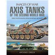 Axis Tanks of the Second World War by Green, Michael, 9781473887008