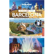 Lonely Planet Make My Day Barcelona by Lonely Planet Publications, 9781743607008