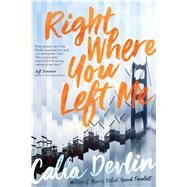 Right Where You Left Me by Devlin, Calla, 9781481487009