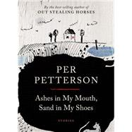 Ashes in My Mouth, Sand in My Shoes Stories by Petterson, Per; Bartlett, Don, 9781555977009