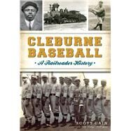 "Cleburne Baseball by Cain, Scott; Rodríguez, Iván ""pudge"", 9781467137010"