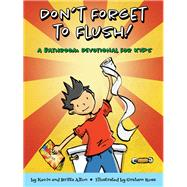 Don't Forget to Flush! by Alton, Kevin; Alton, Britta; Ross, Graham, 9781506427010