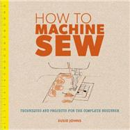How to Machine Sew by Johns, Susie, 9781861087010