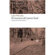 El maestro del juicio final/ The Master of the Day of Judgement by Perutz, Leo, 9788417007010