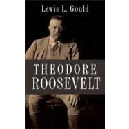 Theodore Roosevelt by Gould, Lewis L., 9780199797011