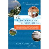 Retirement Without Borders : How to Retire Abroad - In Mexico, France, Italy, Spain, Costa Rica, Panama, and Other Sunny, Foreign Places (And the Secret to Making It Happen Without Stress) by Barry Golson;  Thia Golson and the Expert Expats, 9780743297011