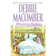 Wyoming Brides : Two Wonderful Stories about Falling in Love with a Cowboy... by Macomber, Debbie, 9780778327011