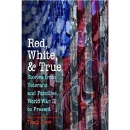 Red, White, and True: Stories from Veterans and Families, World War II to Present by Crow, Tracy, 9781612347011