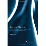 Lawyers and Savages: Ancient History and Legal Realism in the Making of Legal Anthropology by Tuori; Kaius, 9780415737012