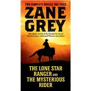 The Lone Star Ranger and The Mysterious Rider by Grey, Zane, 9780765377012
