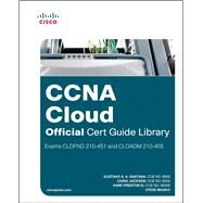 CCNA Cloud Official Cert Guide Library (Exams CLDFND 210-451 and CLDADM 210-455) by Santana, Gustavo A. A.; Jackson, Chris; Preston, Hank A. A., III; Wasko, Steve, 9781587147012
