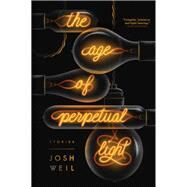 The Age of Perpetual Light by Weil, Josh, 9780802127013