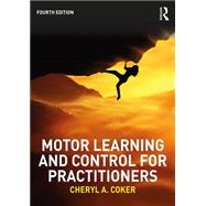 Motor Learning and Control for Practitioners by Coker, Cheryl A., 9781138737013
