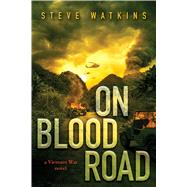 On Blood Road (a Vietnam War novel) A Vietnam War Novel by Watkins, Steve, 9781338197013