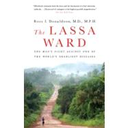 The Lassa Ward One Man's Fight Against One of the World's Deadliest Diseases by Donaldson, Ross, 9780312377014