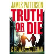 Truth or Die by Patterson, James; Roughan, Howard, 9780316407014