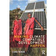 Making Climate Compatible Development Happen by Nunan; Fiona, 9781138657014