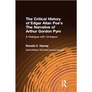 The Critical History of Edgar Allan Poe's The Narrative of Arthur Gordon Pym: A Dialogue with Unreason by Harvey,Ronald C.;Harvey,Ronald, 9781138967014