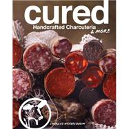 Cured Handcrafted Charcuteria & More by Wekselbaum, Charles, 9781454917014