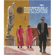 Masterpieces of Soviet Painting and Sculpture by Lavery, Rena; Lindsay, Ivan, 9781910787014