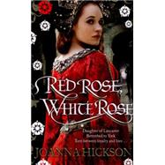 Red Rose, White Rose by Hickson, Joanna, 9780007447015