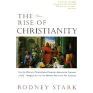 The Rise of Christianity by Stark, Rodney, 9780060677015