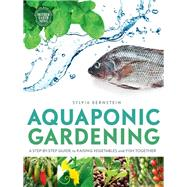 Aquaponic Gardening: A Step-by-Step Guide to Raising Vegetables and Fish Together by Bernstein, Sylvia, 9780865717015