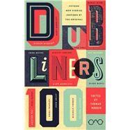 Dubliners 100 by Morris, Thomas; Boyne, John; McCabe, Patrick; Coll, Sam; Mckeon, Belinda, 9780992817015