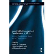 Sustainable Management Development in Africa: Building Capabilities to Serve African Organizations by Kazeroony; Hamid, 9781138887015