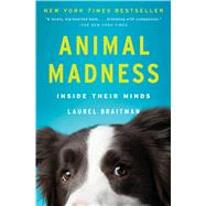 Animal Madness Inside Their Minds by Braitman, Laurel, 9781451627015