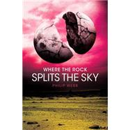 Where the Rock Splits the Sky by Webb, Philip, 9780545557016