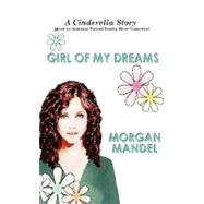 Girl Of My Dreams: A Cinderella Story by Mandel, Morgan, 9780759947016