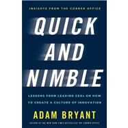 Quick and Nimble Lessons from Leading CEOs on How to Create a Culture of Innovation by Bryant, Adam, 9780805097016