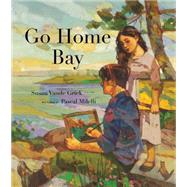 Go Home Bay by Vande Griek, Susan; Milelli, Pascal, 9781554987016