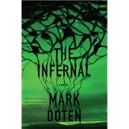The Infernal A Novel by Doten, Mark, 9781555977016