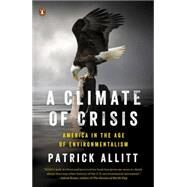 A Climate of Crisis: America in the Age of Environmentalism by Allitt, Patrick, 9780143127017