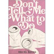 Don't Tell Me What to Do by Del Bucchia, Dina, 9781551527017