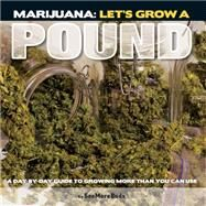Marijuana: Let's Grow a Pound A Day by Day Guide to Growing More Than You Can Smoke by Unknown, 9781936807017