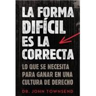 La forma difícil es la correcta / The hard way is the right by Townsend, John, 9780829767018